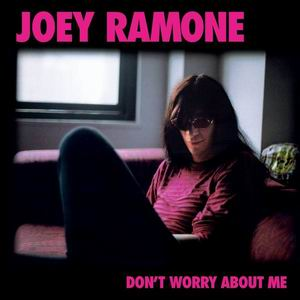 joey ramone don t worry about me